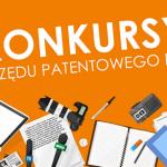 Konkursy organizowane przez Urząd Patentowy RP